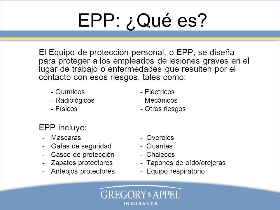 EPP: ¿Qué es? El Equipo de protección personal, o EPP, se diseña para proteger a los empleados de lesiones graves en el lugar de trabajo o enfermedade