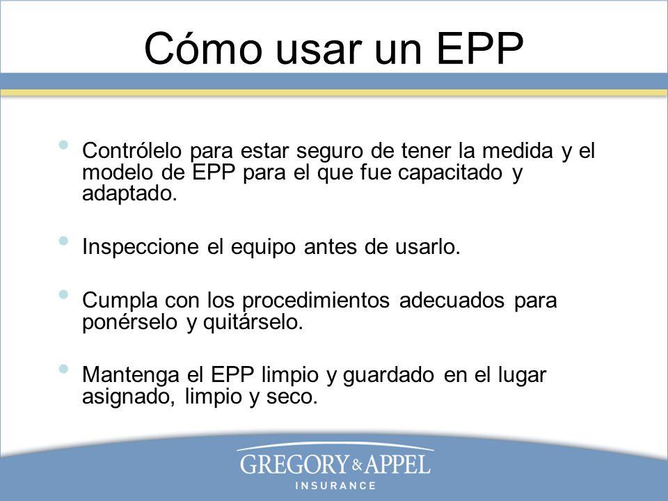 Cómo usar un EPP Contrólelo para estar seguro de tener la medida y el modelo de EPP para el que fue capacitado y adaptado. Inspeccione el equipo antes