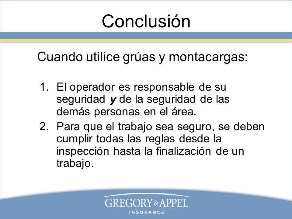 Conclusión Cuando utilice grúas y montacargas: 1. El operador es responsable de su seguridad y de la seguridad de las demás personas en el área. 2. Pa