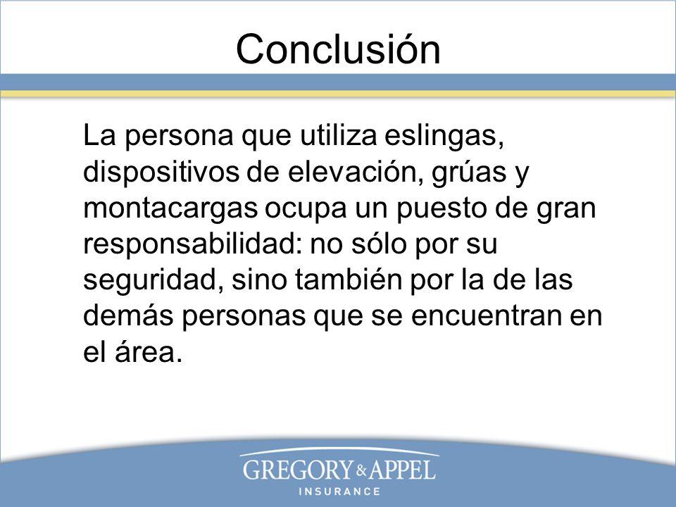 Conclusión La persona que utiliza eslingas, dispositivos de elevación, grúas y montacargas ocupa un puesto de gran responsabilidad: no sólo por su seg