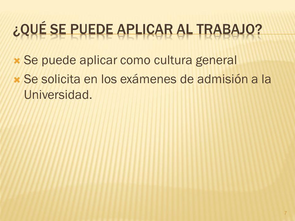 Se puede aplicar como cultura general Se solicita en los exámenes de admisión a la Universidad. 7