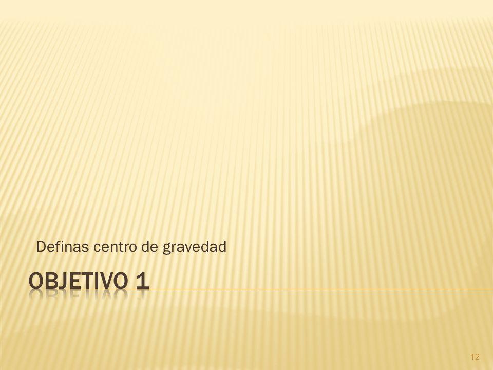 Definas centro de gravedad 12