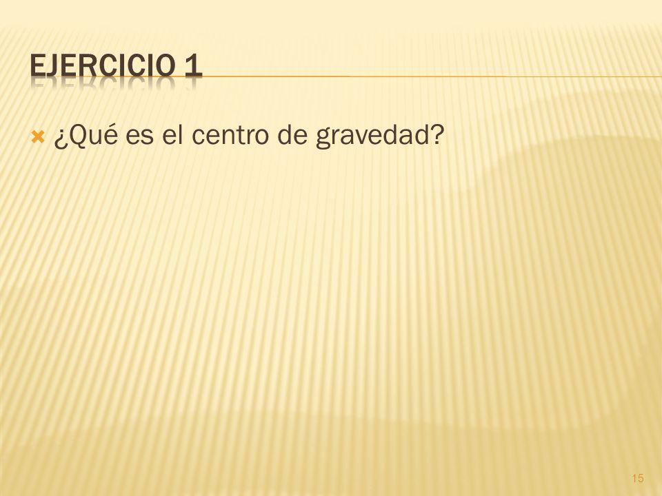 ¿Qué es el centro de gravedad? 15