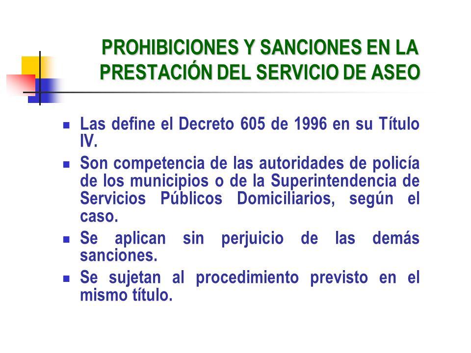 PROHIBICIONES Y SANCIONES EN LA PRESTACIÓN DEL SERVICIO DE ASEO Las define el Decreto 605 de 1996 en su Título IV. Son competencia de las autoridades