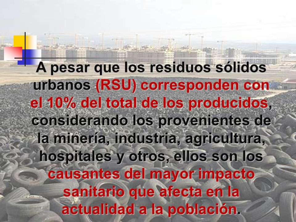 A pesar que los residuos sólidos urbanos (RSU) corresponden con el 10% del total de los producidos, considerando los provenientes de la minería, indus