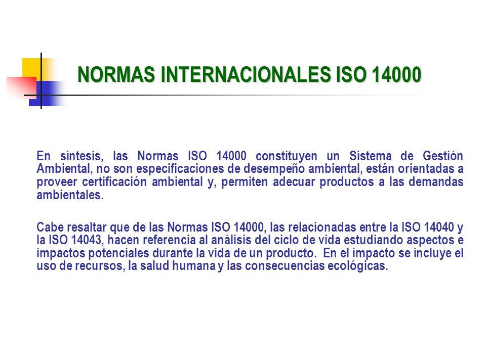 NORMAS INTERNACIONALES ISO 14000 En síntesis, las Normas ISO 14000 constituyen un Sistema de Gestión Ambiental, no son especificaciones de desempeño a