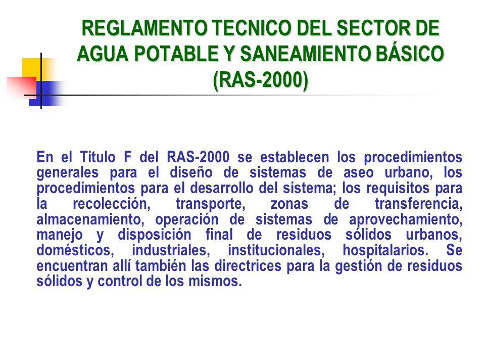 REGLAMENTO TECNICO DEL SECTOR DE AGUA POTABLE Y SANEAMIENTO BÁSICO (RAS-2000) En el Titulo F del RAS-2000 se establecen los procedimientos generales p