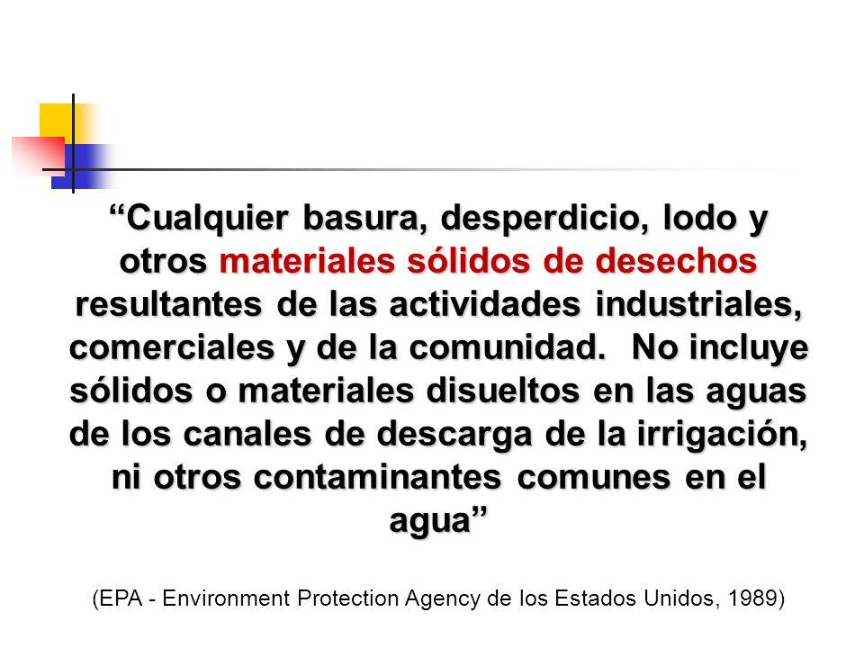 Cualquier basura, desperdicio, lodo y otros materiales sólidos de desechos resultantes de las actividades industriales, comerciales y de la comunidad.