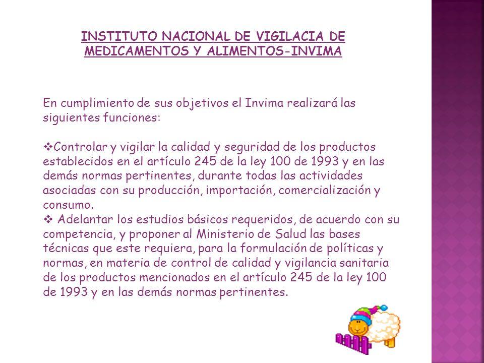 INSTITUTO NACIONAL DE VIGILACIA DE MEDICAMENTOS Y ALIMENTOS-INVIMA En cumplimiento de sus objetivos el Invima realizará las siguientes funciones: Cont