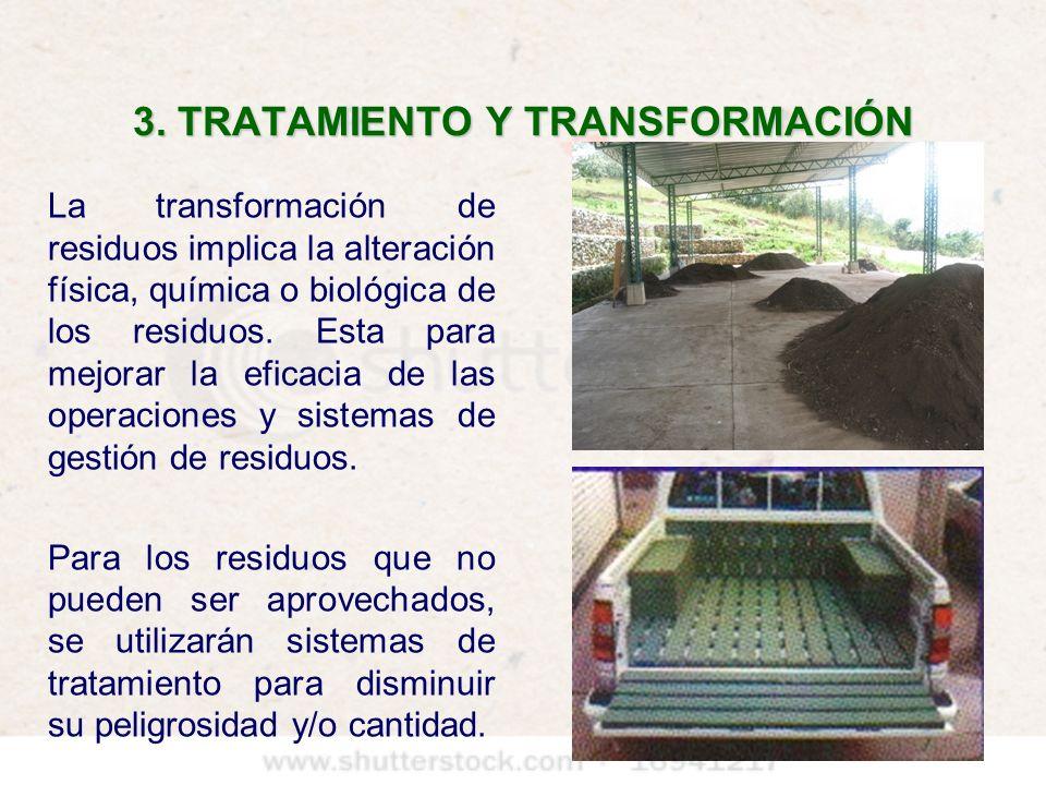 3. TRATAMIENTO Y TRANSFORMACIÓN La transformación de residuos implica la alteración física, química o biológica de los residuos. Esta para mejorar la