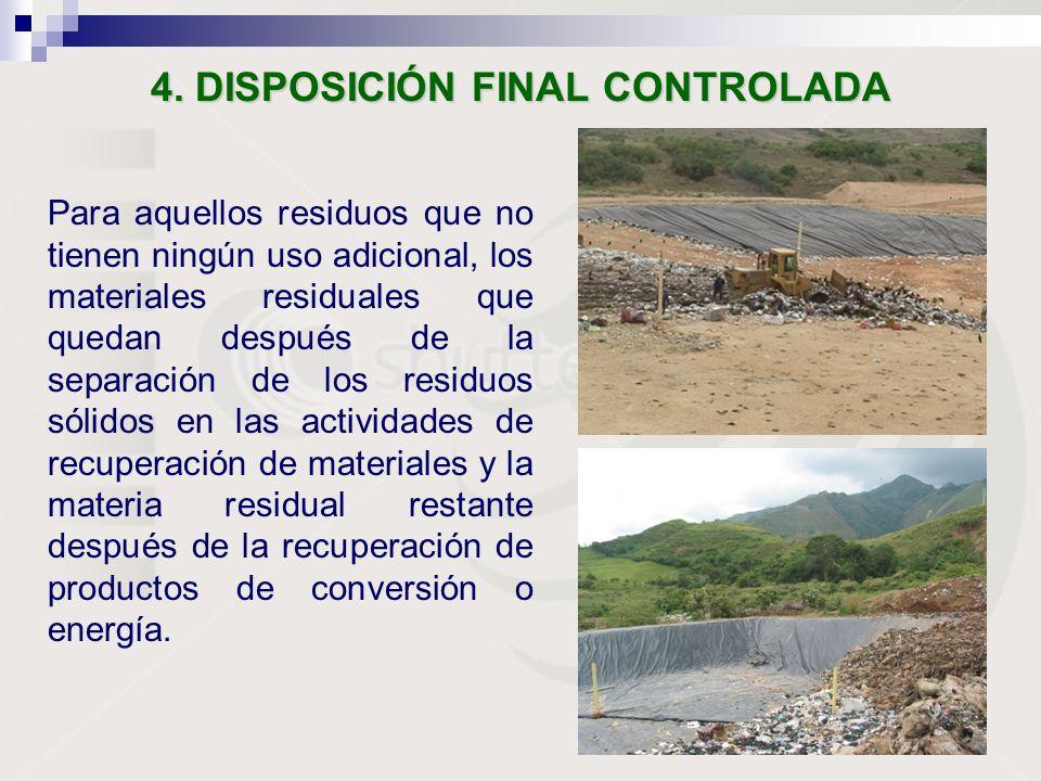 4. DISPOSICIÓN FINAL CONTROLADA Para aquellos residuos que no tienen ningún uso adicional, los materiales residuales que quedan después de la separaci