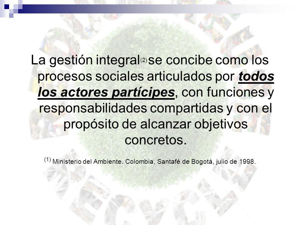 La gestión integral (2) se concibe como los procesos sociales articulados por todos los actores partícipes, con funciones y responsabilidades comparti