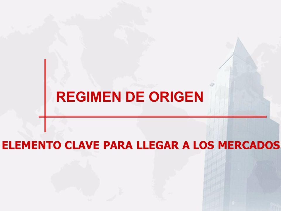 REGIMEN DE ORIGEN ELEMENTO CLAVE PARA LLEGAR A LOS MERCADOS