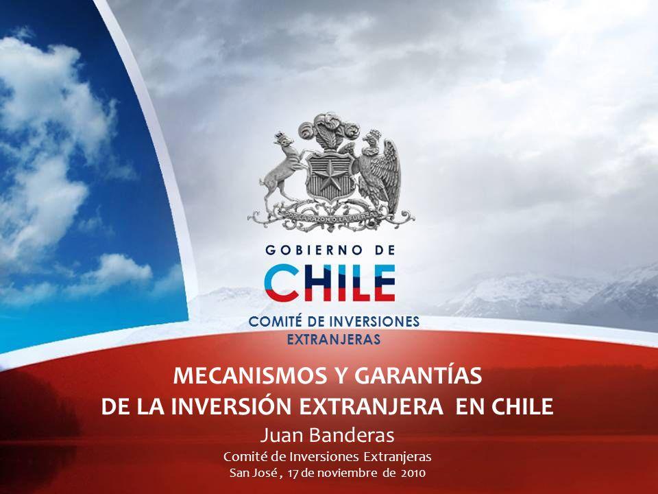 MECANISMOS Y GARANTÍAS DE LA INVERSIÓN EXTRANJERA EN CHILE Juan Banderas Comité de Inversiones Extranjeras San José, 17 de noviembre de 2010 COMITÉ DE