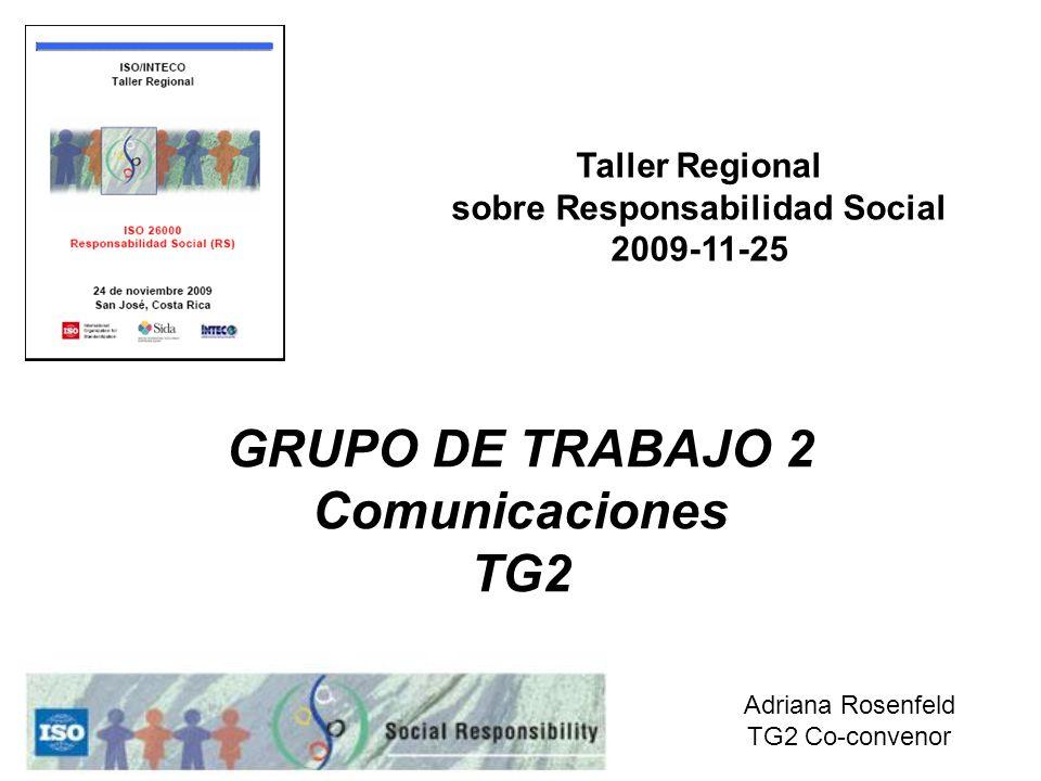 GRUPO DE TRABAJO 2 Comunicaciones TG2 Taller Regional sobre Responsabilidad Social 2009-11-25 Adriana Rosenfeld TG2 Co-convenor
