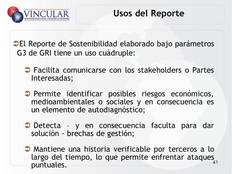 41 El Reporte de Sostenibilidad elaborado bajo parámetros G3 de GRI tiene un uso cuádruple: Facilita comunicarse con los stakeholders o Partes Interes
