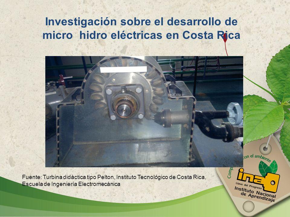 Investigación sobre el desarrollo de micro hidro eléctricas en Costa Rica Fuente: Turbina didáctica tipo Pelton, Instituto Tecnológico de Costa Rica,