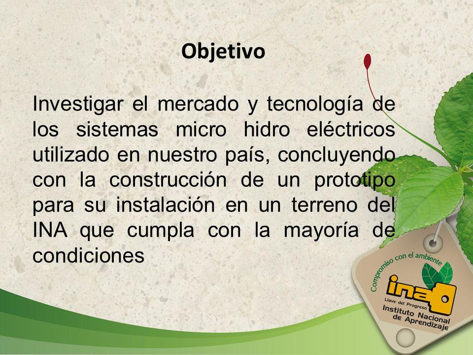 Investigar el mercado y tecnología de los sistemas micro hidro eléctricos utilizado en nuestro país, concluyendo con la construcción de un prototipo p