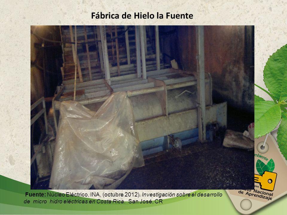 Fábrica de Hielo la Fuente Fuente: Núcleo Eléctrico, INA, (octubre 2012). Investigación sobre el desarrollo de micro hidro eléctricas en Costa Rica. S