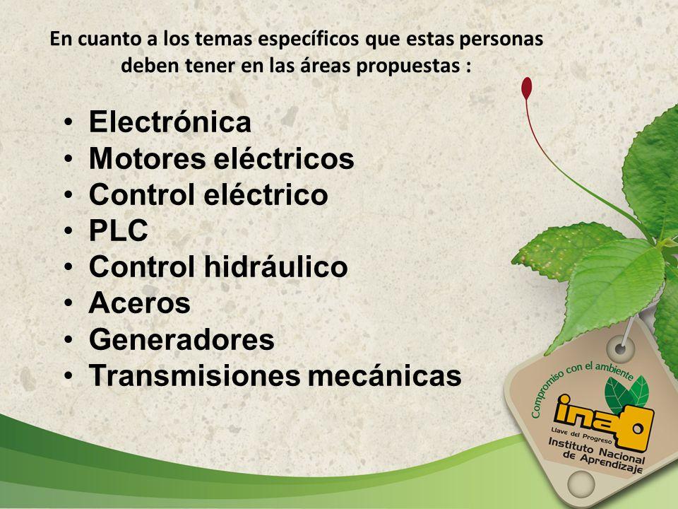 En cuanto a los temas específicos que estas personas deben tener en las áreas propuestas : Electrónica Motores eléctricos Control eléctrico PLC Contro