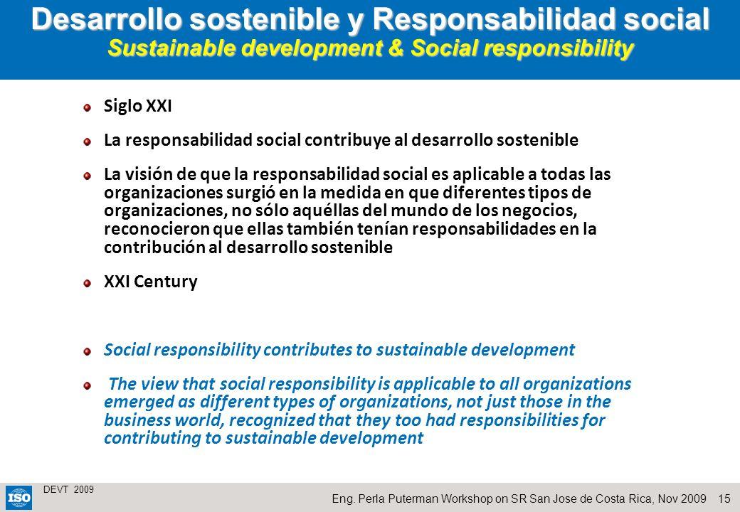 15 DEVT 2009 Eng. Perla Puterman Workshop on SR San Jose de Costa Rica, Nov 2009 Siglo XXI La responsabilidad social contribuye al desarrollo sostenib