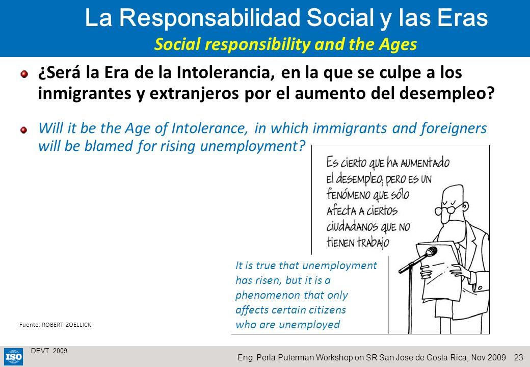 23 DEVT 2009 Eng. Perla Puterman Workshop on SR San Jose de Costa Rica, Nov 2009 ¿Será la Era de la Intolerancia, en la que se culpe a los inmigrantes