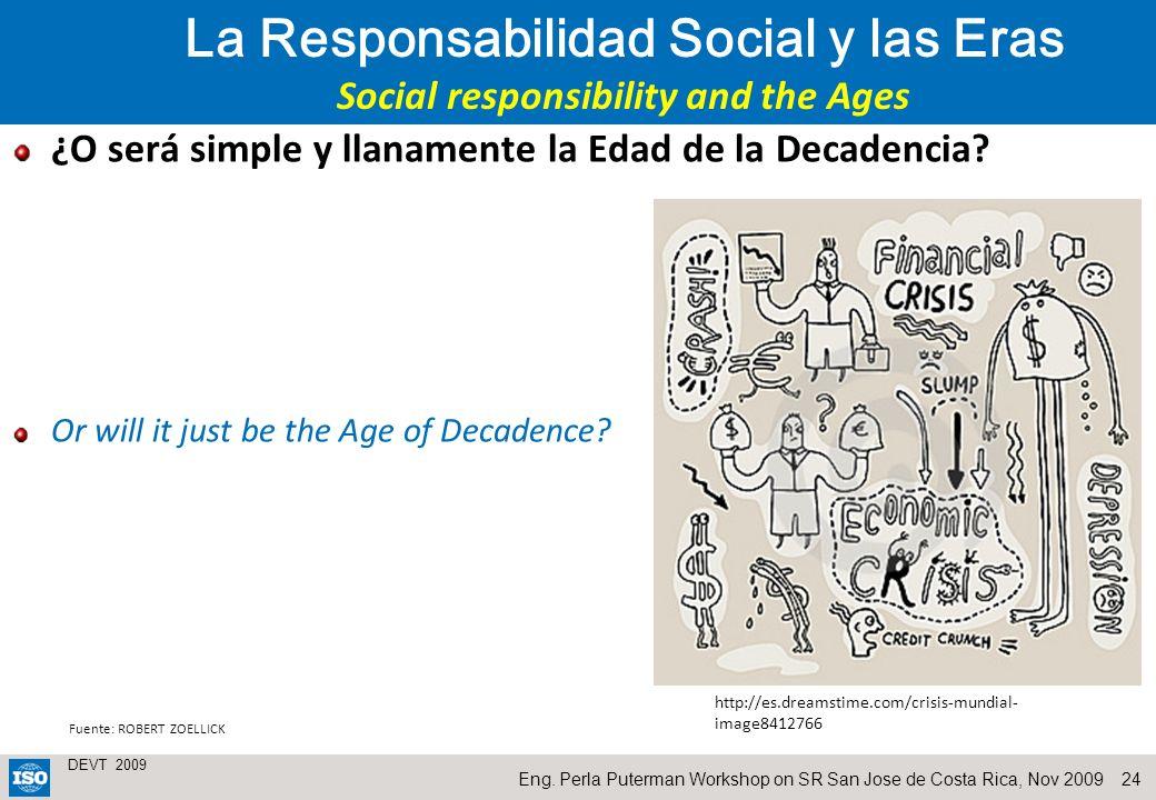 24 DEVT 2009 Eng. Perla Puterman Workshop on SR San Jose de Costa Rica, Nov 2009 ¿O será simple y llanamente la Edad de la Decadencia? Or will it just