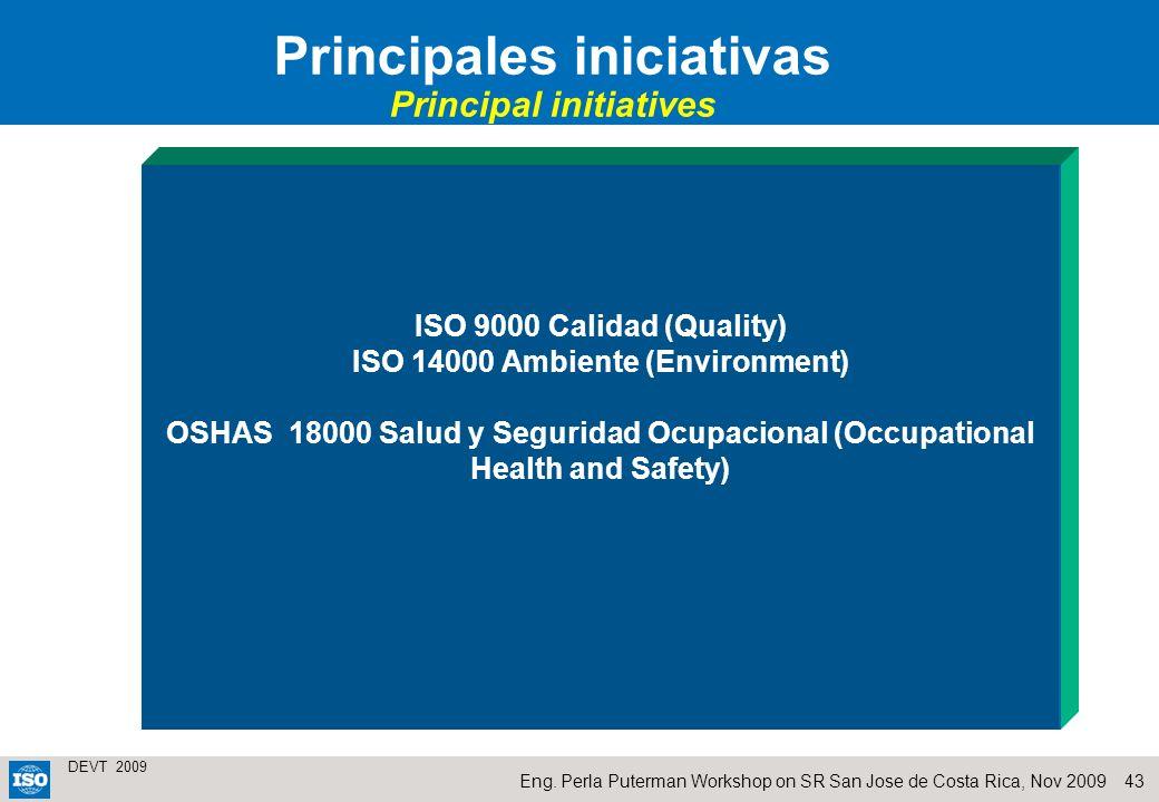 43 DEVT 2009 Eng. Perla Puterman Workshop on SR San Jose de Costa Rica, Nov 2009 ISO 9000 Calidad (Quality) ISO 14000 Ambiente (Environment) OSHAS 180