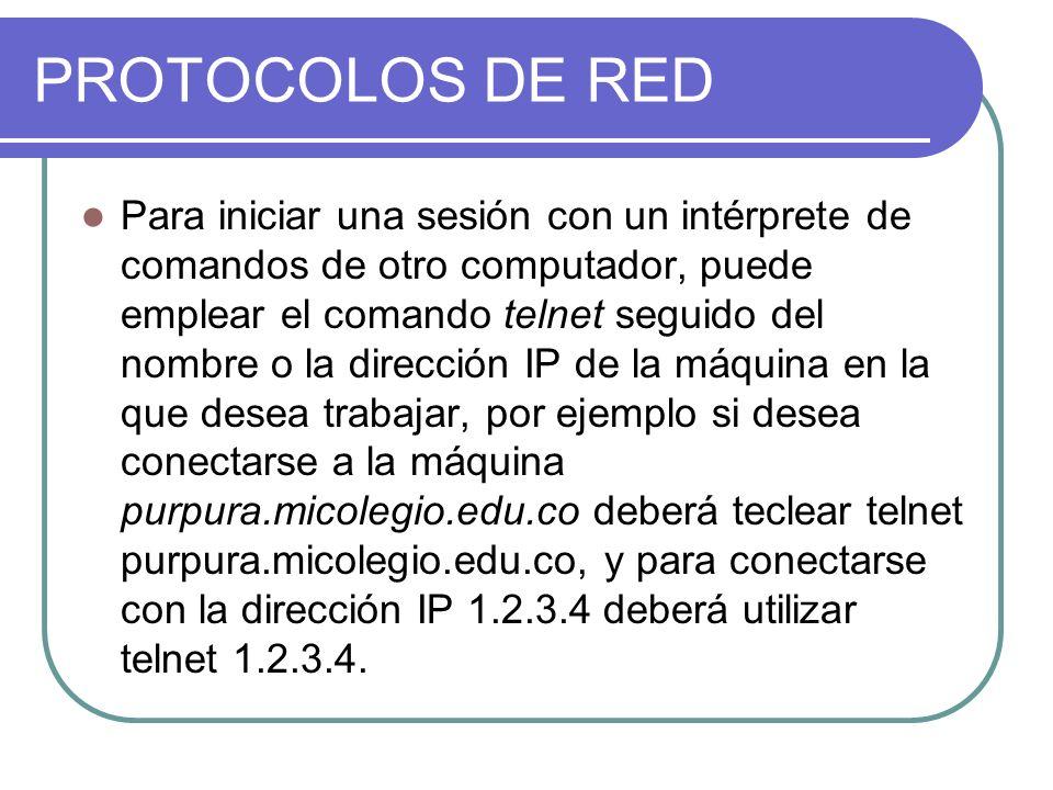 Para iniciar una sesión con un intérprete de comandos de otro computador, puede emplear el comando telnet seguido del nombre o la dirección IP de la máquina en la que desea trabajar, por ejemplo si desea conectarse a la máquina purpura.micolegio.edu.co deberá teclear telnet purpura.micolegio.edu.co, y para conectarse con la dirección IP 1.2.3.4 deberá utilizar telnet 1.2.3.4.