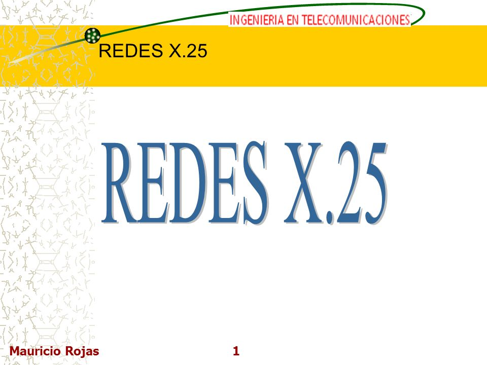 REDES DE COMPUTADORAS I REDES X.25 Mauricio Rojas1