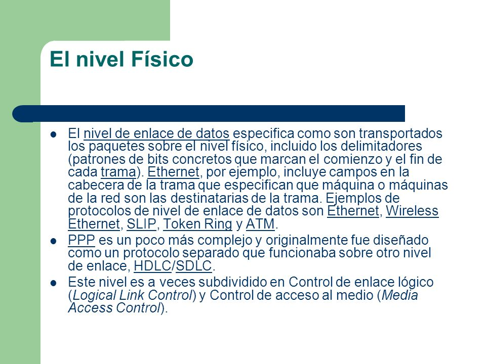 El nivel Físico El nivel de enlace de datos especifica como son transportados los paquetes sobre el nivel físico, incluido los delimitadores (patrones