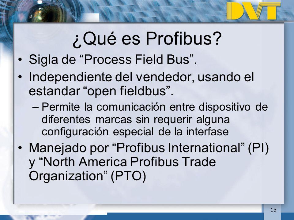 16 ¿Qué es Profibus? Sigla de Process Field Bus. Independiente del vendedor, usando el estandar open fieldbus. –Permite la comunicación entre disposit