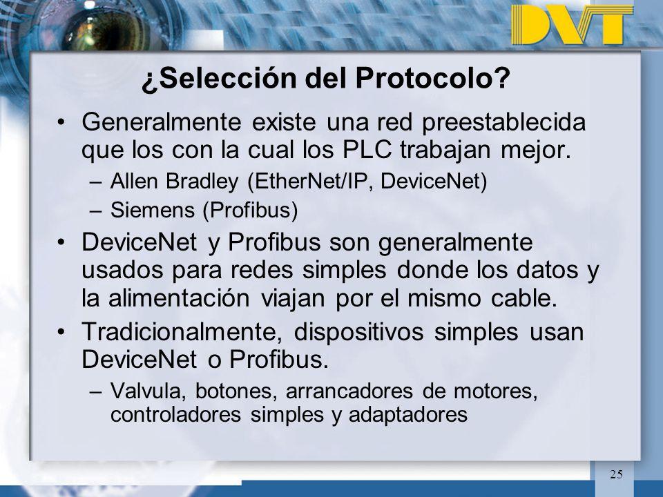 25 ¿Selección del Protocolo? Generalmente existe una red preestablecida que los con la cual los PLC trabajan mejor. –Allen Bradley (EtherNet/IP, Devic