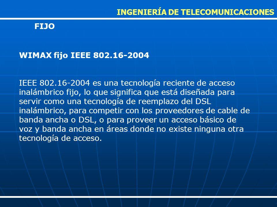WIMAX fijo IEEE 802.16-2004 IEEE 802.16-2004 es una tecnología reciente de acceso inalámbrico fijo, lo que significa que está diseñada para servir com
