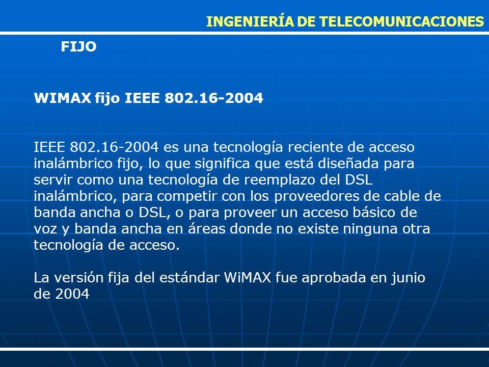 El estándar del 802.16e del IEEE es una revisión para la especificación base 802.16-2004 que apunta al mercado móvil añadiendo portabilidad y capacidad para clientes móviles con IEEE.