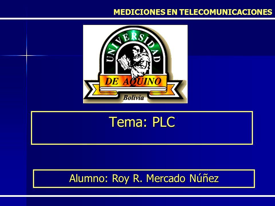 Tema: PLC MEDICIONES EN TELECOMUNICACIONES Alumno: Roy R. Mercado Núñez