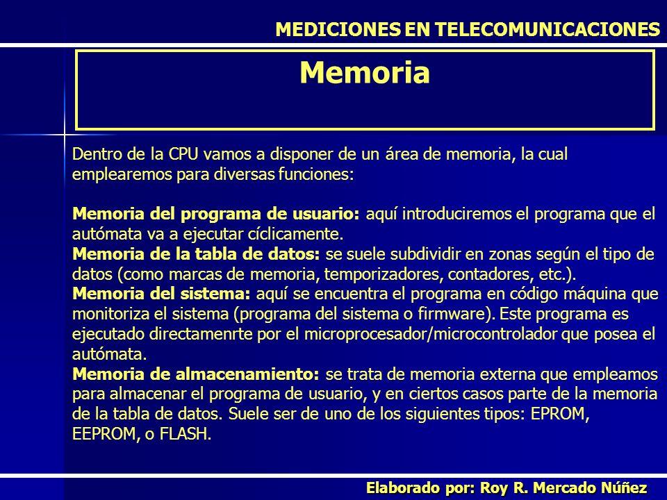 MEDICIONES EN TELECOMUNICACIONES Memoria Elaborado por: Roy R. Mercado Núñez Dentro de la CPU vamos a disponer de un área de memoria, la cual empleare