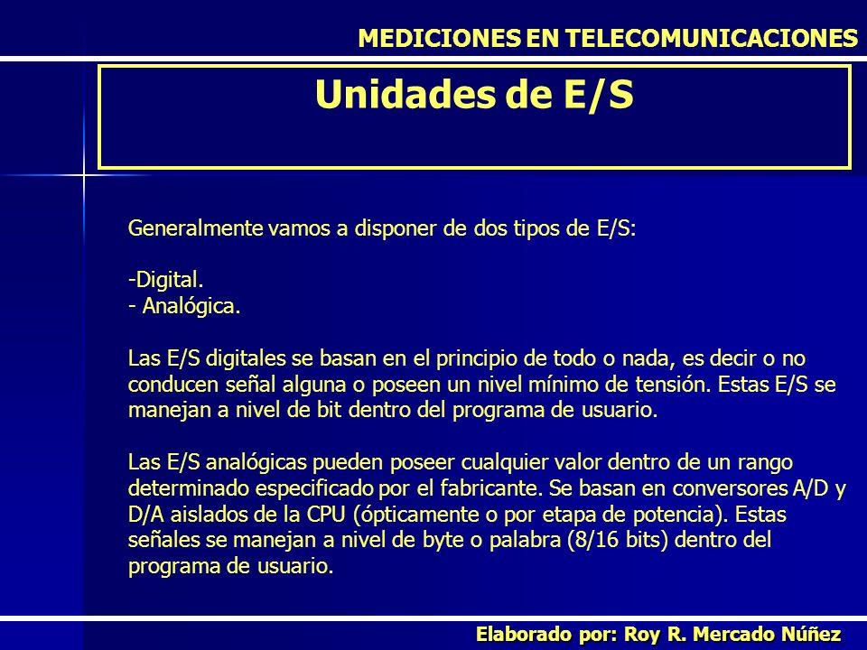 MEDICIONES EN TELECOMUNICACIONES Unidades de E/S Elaborado por: Roy R. Mercado Núñez Generalmente vamos a disponer de dos tipos de E/S: -Digital. - An