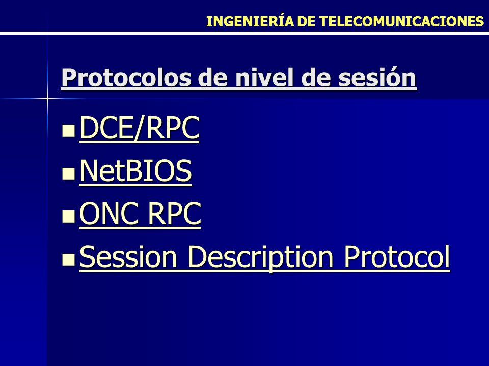 INGENIERÍA DE TELECOMUNICACIONES Protocolos de nivel de sesión DCE/RPC DCE/RPC DCE/RPC NetBIOS NetBIOS NetBIOS ONC RPC ONC RPC ONC RPC ONC RPC Session