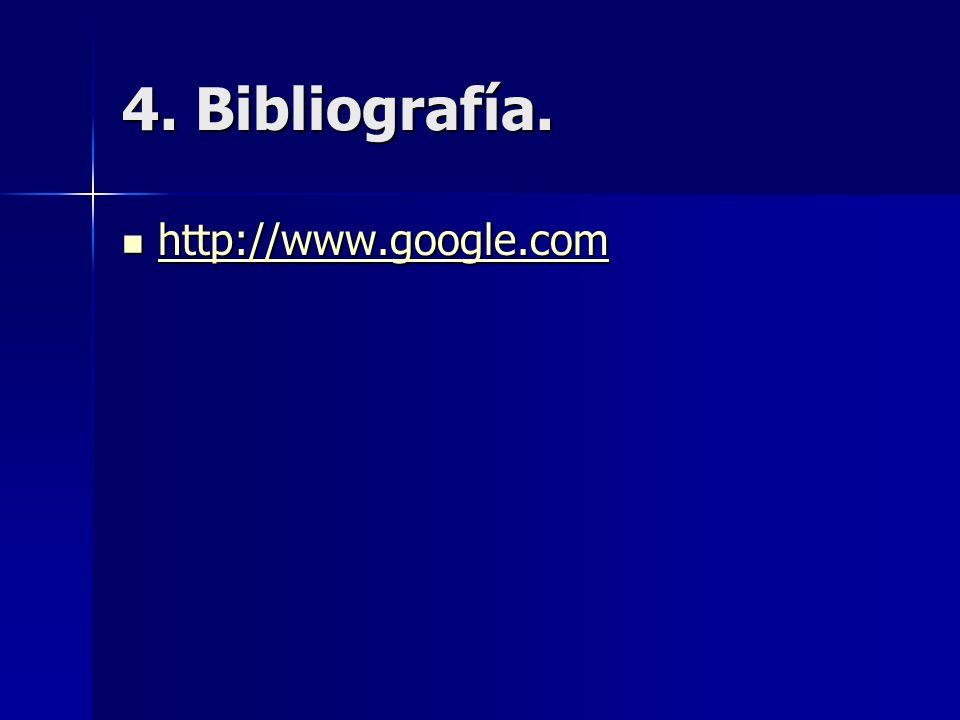 4. Bibliografía. http://www.google.com http://www.google.com http://www.google.com