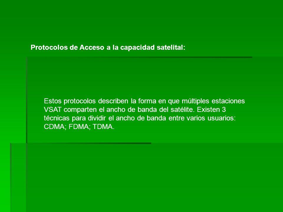 Protocolos de acceso a la red satelital: Estos protocolos generalmente combinan dos técnicas de acceso a la capacidad central con algún tipo de control de tráfico.