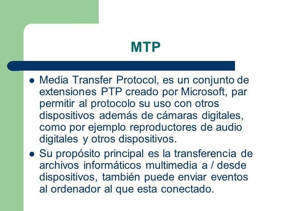 MTP Media Transfer Protocol, es un conjunto de extensiones PTP creado por Microsoft, par permitir al protocolo su uso con otros dispositivos además de