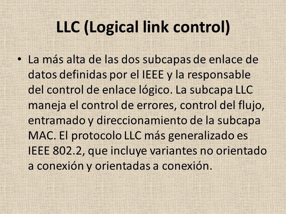 LLC (Logical link control) La más alta de las dos subcapas de enlace de datos definidas por el IEEE y la responsable del control de enlace lógico.