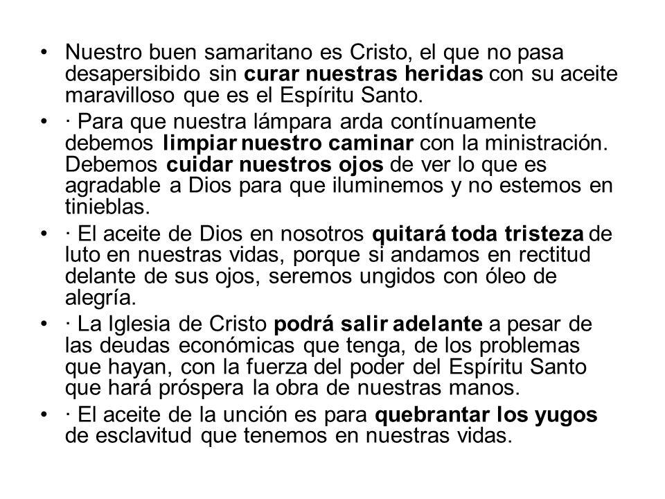 Nuestro buen samaritano es Cristo, el que no pasa desapersibido sin curar nuestras heridas con su aceite maravilloso que es el Espíritu Santo. · Para