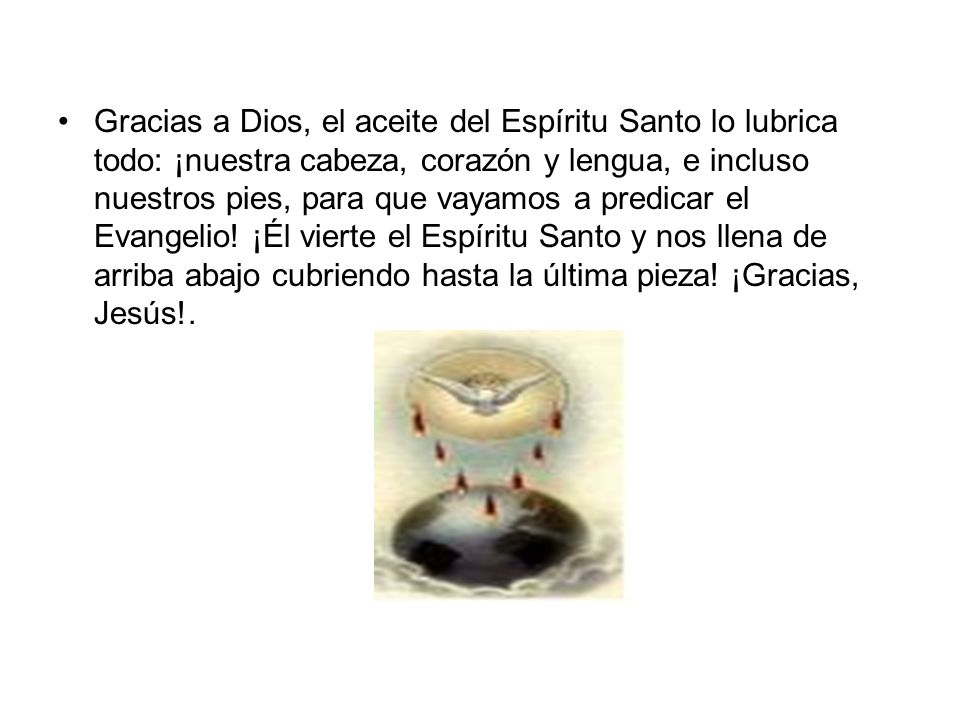 Gracias a Dios, el aceite del Espíritu Santo lo lubrica todo: ¡nuestra cabeza, corazón y lengua, e incluso nuestros pies, para que vayamos a predicar