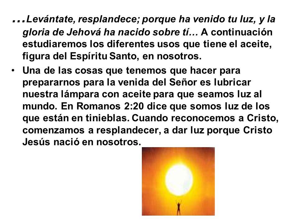 … Levántate, resplandece; porque ha venido tu luz, y la gloria de Jehová ha nacido sobre tí… A continuación estudiaremos los diferentes usos que tiene