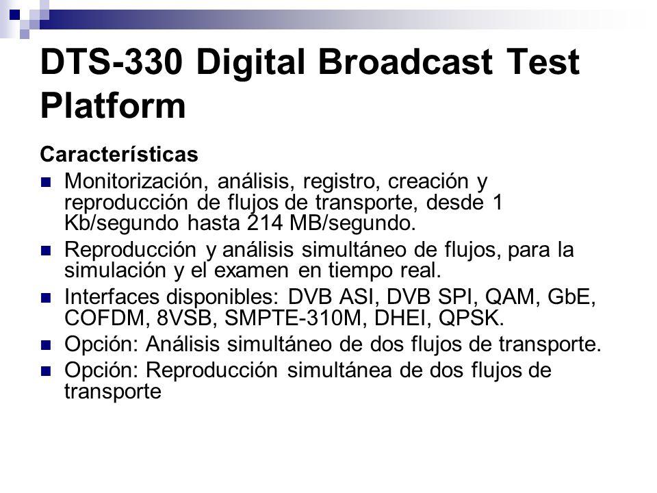 DTS-330 Digital Broadcast Test Platform Características Monitorización, análisis, registro, creación y reproducción de flujos de transporte, desde 1 K