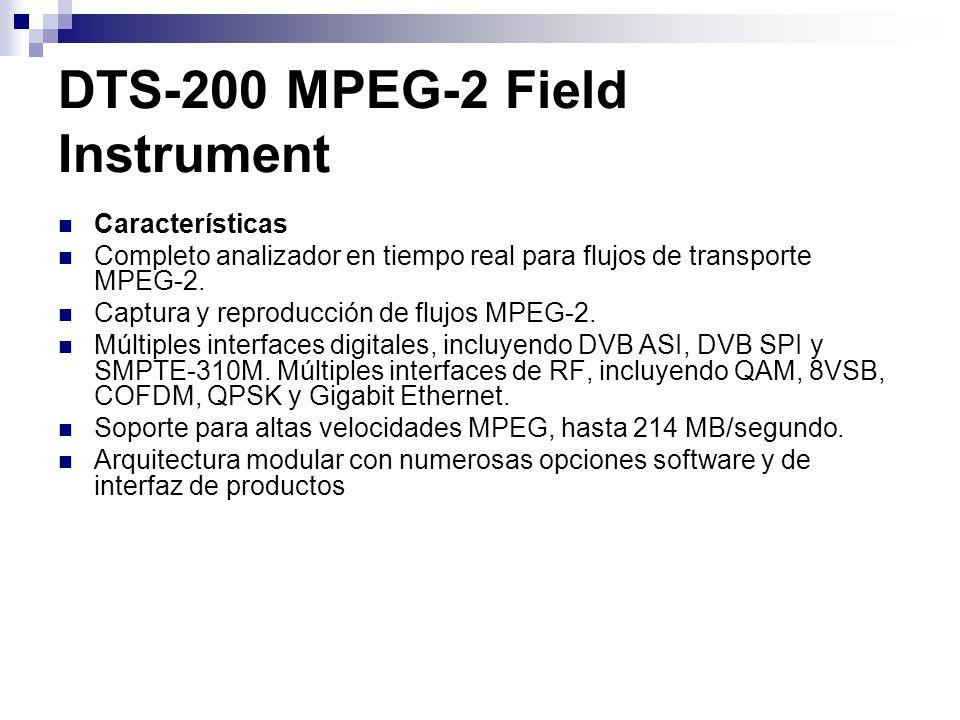 DTS-200 MPEG-2 Field Instrument Características Completo analizador en tiempo real para flujos de transporte MPEG-2. Captura y reproducción de flujos