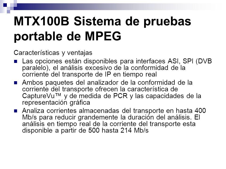 MTX100B Sistema de pruebas portable de MPEG Características y ventajas Las opciones están disponibles para interfaces ASI, SPI (DVB paralelo), el anál