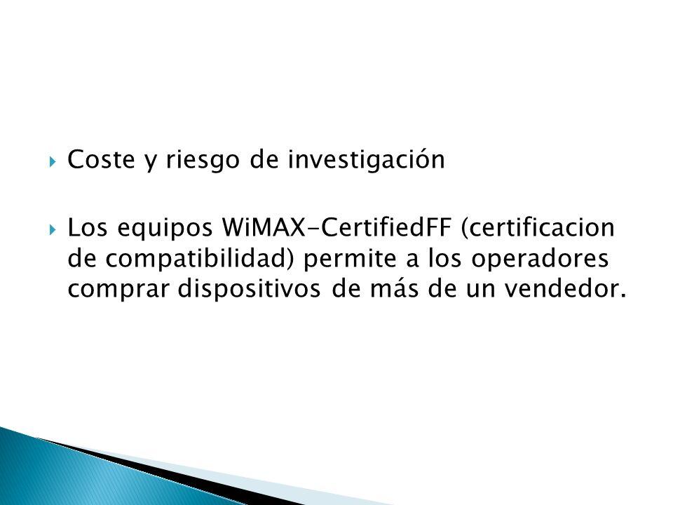 Coste y riesgo de investigación Los equipos WiMAX-CertifiedFF (certificacion de compatibilidad) permite a los operadores comprar dispositivos de más de un vendedor.